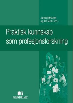 Praktisk kunnskap og profesjonsforskning.